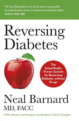 Reversing Diabetes: The Scientifically Proven System for Reversing Diabetes without Drugs by Dr Neal Barnard