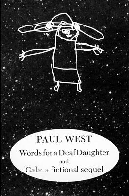 Words for a Deaf Daughter and Gala: A Fictional Sequel by Paul West