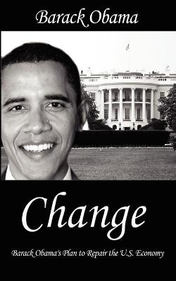 Change: Barack Obama's Plan to Repair the U.S. Economy by [Then] President-Ele Barack Obama