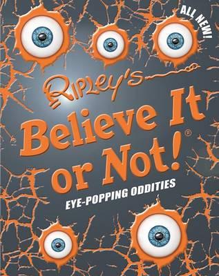 Ripley's Believe it or Not! Eye-Popping Oddities by
