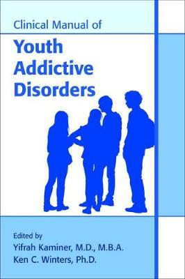 Clinical Manual of Youth Addictive Disorders book