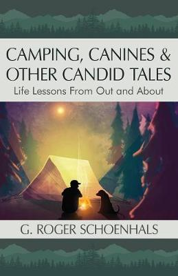 Camping, Canines & Other Candid Tales by G Roger Schoenhals