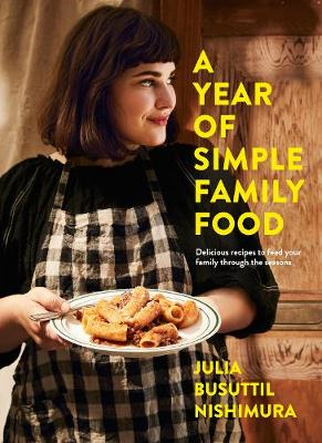 A Year of Simple Family Food by Julia Busuttil Nishimura