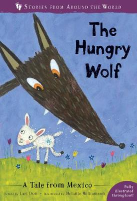 The Hungry Wolf: A Tale from Mexico by Lari Don