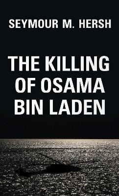 The Killing of Osama Bin Laden by Seymour M. Hersh