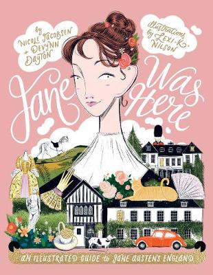 Jane Was Here: An Illustrated Guide to Jane Austen's England by Nicole Jacobsen