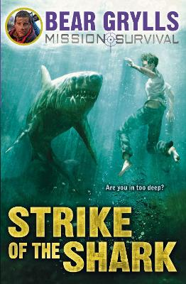 Mission Survival 6: Strike of the Shark by Bear Grylls