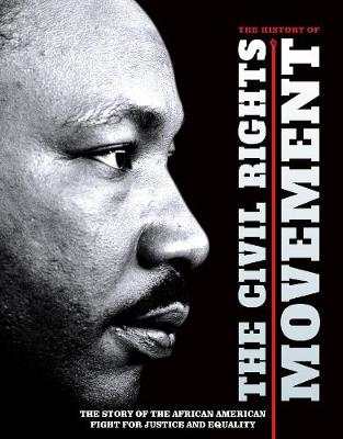 The History of the Civil Rights Movement: The Story of the African American Fight for Justice and Equality book