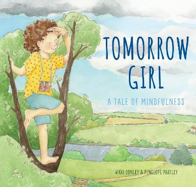 Tomorrow Girl: A Tale of Mindfulness by Vikki Conley