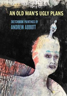 Old Man's Ugly Plans by Andrew Abbott