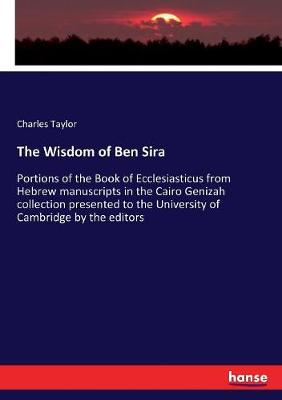 The Wisdom of Ben Sira: Portions of the Book of Ecclesiasticus from Hebrew manuscripts in the Cairo Genizah collection presented to the University of Cambridge by the editors by Charles Taylor