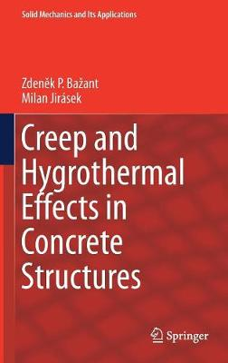 Creep and Hygrothermal Effects in Concrete Structures by Zdenek P. Bazant