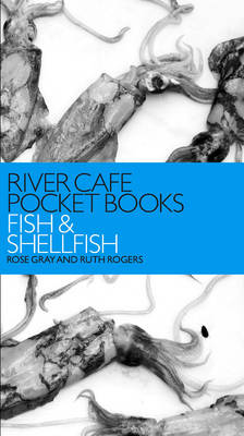 River Cafe Pocket Books: Fish and Shellfish by Rose Gray