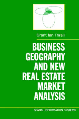 Business Geography and New Real Estate Market Analysis. by Grant Ian Thrall