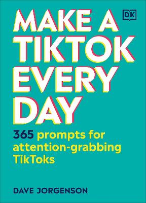 Make a TikTok Every Day: 365 Prompts for Attention-Grabbing TikToks book