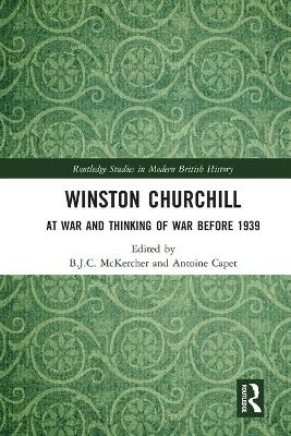 Winston Churchill: At War and Thinking of War before 1939 by B.J.C. McKercher