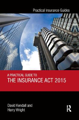 A A Practical Guide to the Insurance Act 2015 by David Kendall