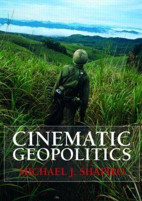 Cinematic Geopolitics by Michael J. Shapiro