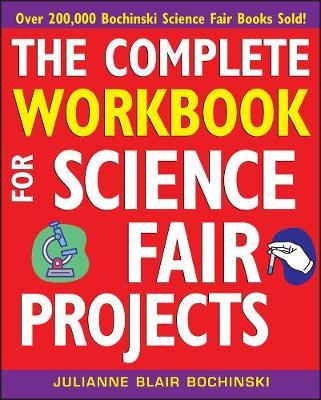 Complete Workbook for Science Fair Projects by Julianne Blair Bochinski
