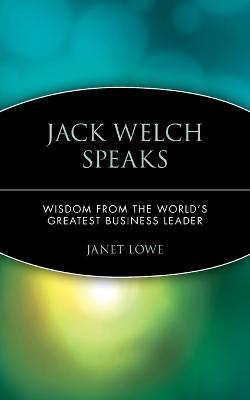 Jack Welch Speaks by Jack Welch