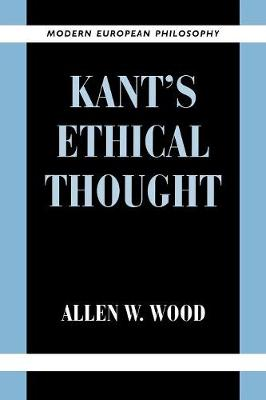 Kant's Ethical Thought by Allen W. Wood