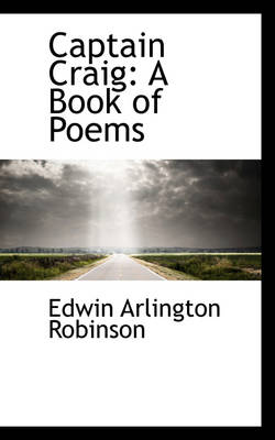 Captain Craig: A Book of Poems by Edwin Arlington Robinson
