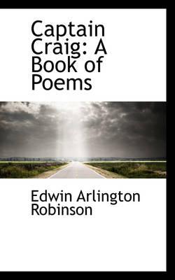 Captain Craig: A Book of Poems by Edwin Arlington Robinson
