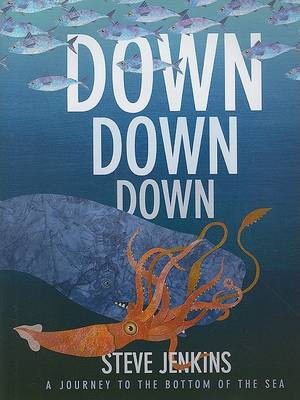 Down, Down, Down: A Journey to the Bottom of the Sea by ,Steve Jenkins