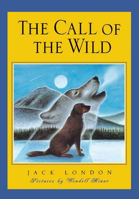 The Call of the Wild by Wendell Minor