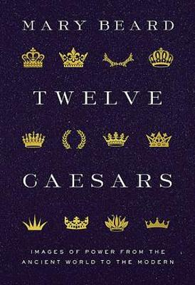Twelve Caesars: Images of Power from the Ancient World to the Modern book