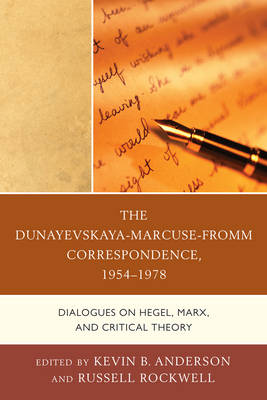 The Dunayevskaya-Marcuse-Fromm Correspondence, 1954-1978 by Professor Kevin B. Anderson