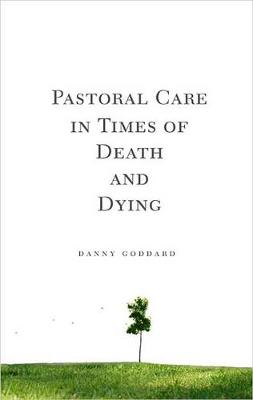 Pastoral Care in Times of Death and Dying by Danny Goddard