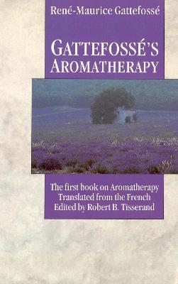 Gattefosse's Aromatherapy by Rene Maurice Gattefosse