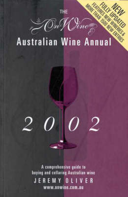 The Onwine Australian Wine Annual: A Comprehensive Guide to Buying and Cellaring Australian Wine: 2002 by Jeremy Oliver