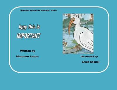Iggy Ibis Is Important by Maureen Larter