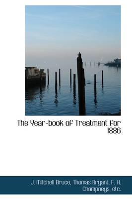 The Year-Book of Treatment for 1886 by J Mitchell Bruce
