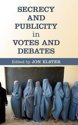 Secrecy and Publicity in Votes and Debates by Jon Elster