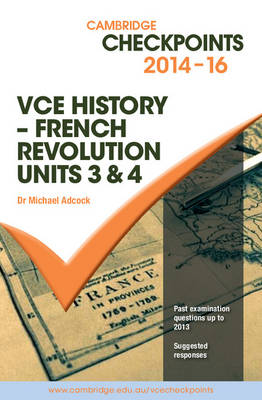 Cambridge Checkpoints VCE History - French Revolution 2014-16 and Quiz Me More by Michael Adcock