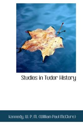 Studies in Tudor History by Kennedy W P M (William Paul McClure)
