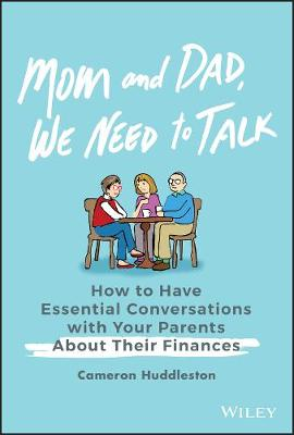 Mom and Dad, We Need to Talk: How to Have Essential Conversations with Your Parents About Their Finances by Cameron Huddleston