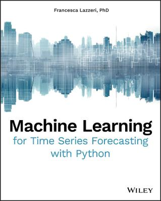Machine Learning for Time Series Forecasting with Python book