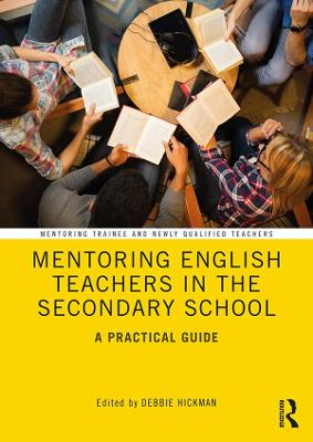 Mentoring English Teachers in the Secondary School: A Practical Guide by Debbie Hickman