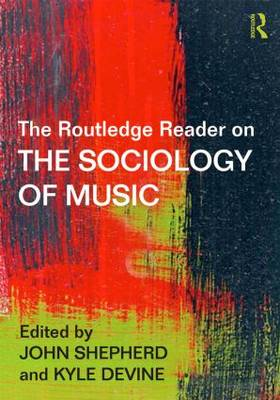 The Routledge Reader on the Sociology of Music by John Shepherd