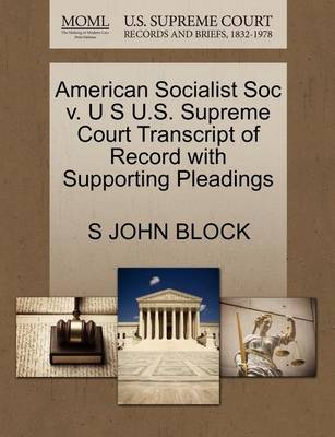 American Socialist Soc V. U S U.S. Supreme Court Transcript of Record with Supporting Pleadings by S John Block