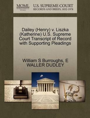 Dailey (Henry) V. Liszka (Katherine) U.S. Supreme Court Transcript of Record with Supporting Pleadings by William S Burroughs
