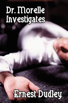 Dr. Morelle Investigates: Two Classic Crime Tales by Ernest Dudley