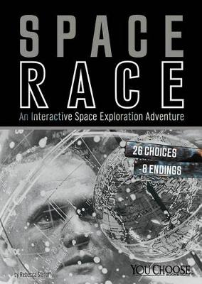 Space Race: An Interactive Space Exploration Adventure by Rebecca Stefoff