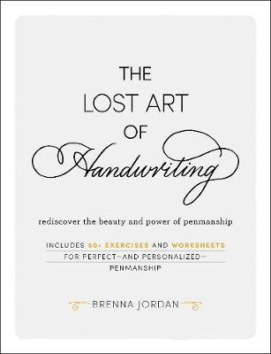 The Lost Art of Handwriting: Rediscover the Beauty and Power of Penmanship by Brenna Jordan