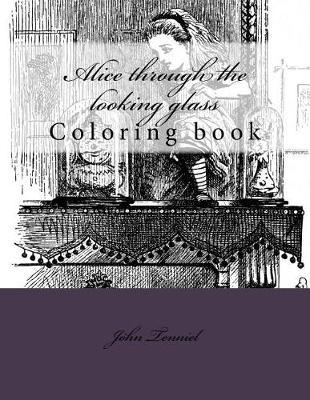 Alice Through the Looking Glass by Sir John Tenniel