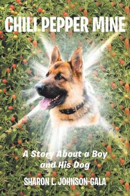 Chili Pepper Mine: A Story about a Boy and His Dog by Sharon L Johnson-Gala